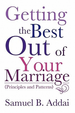 Getting the Best Out of Your Marriage: (Principles and Patterns)