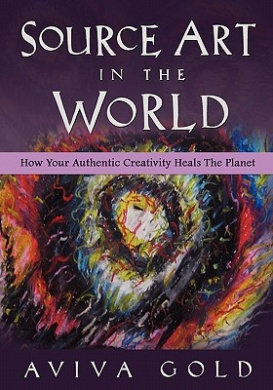 Source Art in the World: How Your Authentic Creativity Heals the Planet