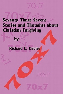 Seventy Times Seven: Stories and Thoughts about Christian Forgiving