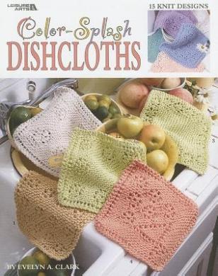Color-Splash Dishcloths: 15 Knit Designs