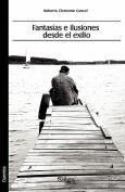 Fantasias E Ilusiones Desde El Exilio [Spanish]