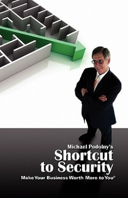 Michael Podolny's Shortcut to Security Make Your Business Worth More to You