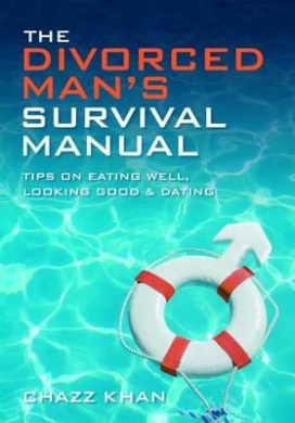 The Divorced Man's Survival Manual: Tips on Eating Well, Looking Good and Dating