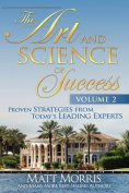 The Art and Science of Success Volume 2, Proven Strategies from Today's Leading Experts