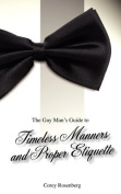 The Gay Man's Guide to Timeless Manners and Proper Etiquette