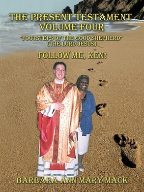 "THE Present Testament Volume Four ""Footsteps of the Good Shepherd"" (the Lord Jesus): Follow ME, Ken!"