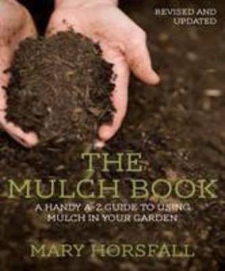 The Mulch Book: A Handy A-Z Guide to Using Mulch in Your Garden
