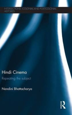 Hindi Cinema: Repeating the Subject (Intersections: Colonial and Postcolonial Histories)