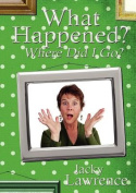 What Happened - Where Did I Go?