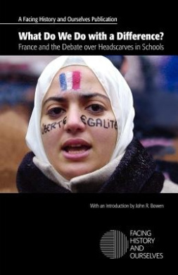 What Do We Do with a Difference? France and the Debate Over Headscarves in Schools