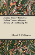 Medical History from the Earliest Times - A Popular History of the Healing Art