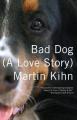 Bad Dog: (A Love Story)