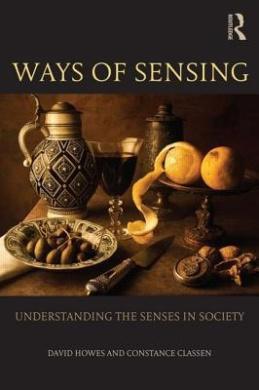 Ways of Sensing: Understanding the Senses in Society