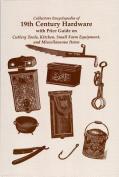 Collectors Encyclopedia of 19th Century Hardware
