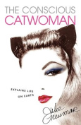The Conscious Catwoman Explains Life On Earth
