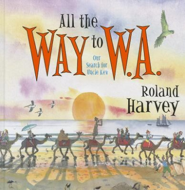 All the Way to W.A.: Our Search for Uncle Kev (ROLAND HARVEY AUSTRALIAN HOLIDAYS)