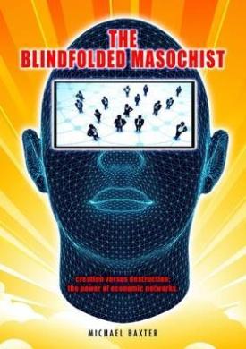 The Blindfolded Masochist: Creation Versus Destruction: The Power of Economic Networks