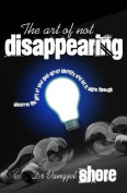 The Art of Not Disappearing