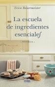 Escuela de Ingredientes Esenciales = The School of Essential Ingredients [Spanish]