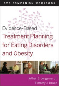Evidence-based Treatment Planning for Eating Disorders and Obesity DVD Companion Workbook
