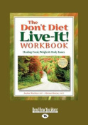 The Don't Diet Live-it! Workbook