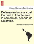 Defensa En La Causa del Coronel L. Infante Ante La Camara del Senado de Colombia.