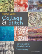 Print with Collage & Stitch  : Techniques for Mixed-Media Printmaking