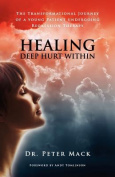 Healing Deep Hurt Within Healing Deep Hurt Within - The Transformational Journey of a Young Patient Using Regression Therapy