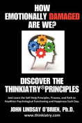 How Emotionally Damaged Are We? Discover the Thinkiatry Principles