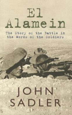 El Alamein: The Story of the Battle in the Words of the Soldiers