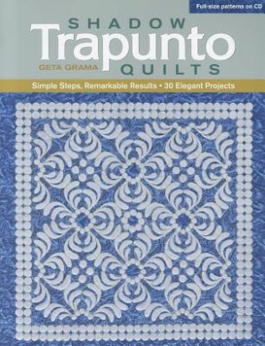 Shadow Trapunto Quilts: Simple Steps, Remarkable Results, 30 Elegant Projects [With CDROM]