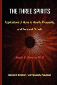 The Three Spirits, Second Edition. Applications of Huna to Health, Prosperity, and Personal Growth.