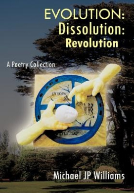 Evolution: Dissolution: Revolution a Poetry Collection