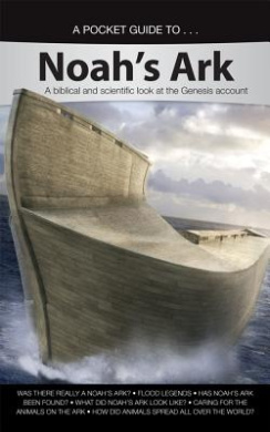 A Pocket Guide To... Noah's Ark: A Biblical and Scientific Look at the Genesis Account (Pocket Guide To... (Answers in Genesis))