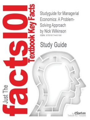 Studyguide for Managerial Economics: A Problem-Solving Approach by Wilkinson, Nick, ISBN 9780521526258