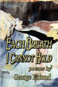 Each Breath I Cannot Hold