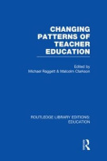 Changing Patterns of Teacher Education (Routledge Library Editions