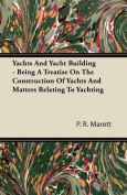 Yachts And Yacht Building - Being A Treatise On The Construction Of Yachts And Matters Relating To Yachting