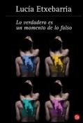 Lo Verdadero Es un Momento de Lo Falso = Truth Is Naught But an Instant of Falsehood [Spanish]