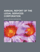 Annual Report of the Legal Services Corporation