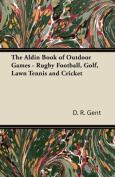 The Aldin Book of Outdoor Games - Rugby Football, Golf, Lawn Tennis and Cricket