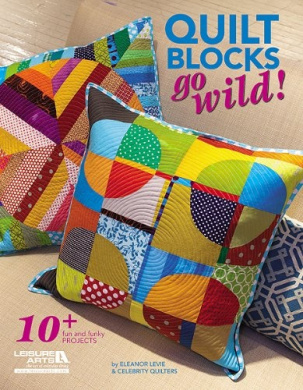 Quilt Blocks Go Wild!: 10+ Fun and Funky Projects