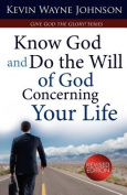 Know God & Do the Will of God Concerning Your Life (Revised Edition)