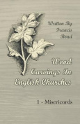 Wood Carvings In English Churches; 1 - Misericords