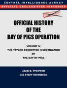 CIA Official History of the Bay of Pigs Invasion, Volume IV