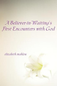 A Believer-In-Waiting's First Encounters with God