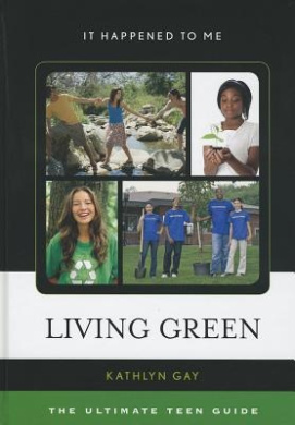 Living Green: The Ultimate Teen Guide (It Happened to Me)