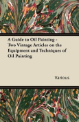 A Guide to Oil Painting - Two Vintage Articles on the Equipment and Techniques of Oil Painting