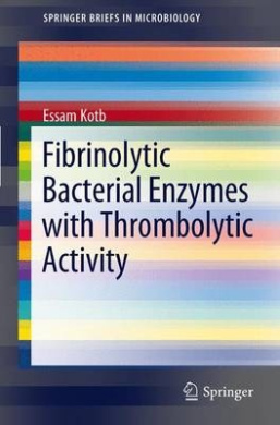 Fibrinolytic Bacterial Enzymes with Thrombolytic Activity (SpringerBriefs in Microbiology)