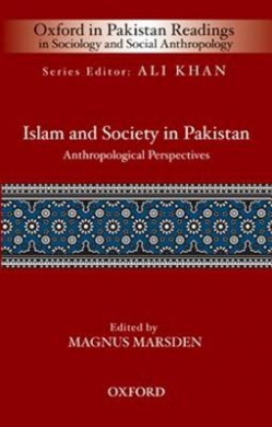 Islam and Society in Pakistan: Anthropological Perspectives (Oxford in Pakistan Readings in Sociology & Social Anthropology)